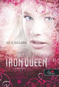 Julie Kagawa - Vaskirálynő - Vastündérek 3. - KEMÉNY BORÍTÓS