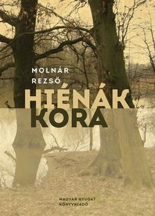 Molnár Rezső - Hiénák kora