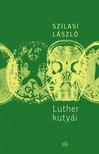 Szilasi László - Luther kutyái [eKönyv: epub, mobi]