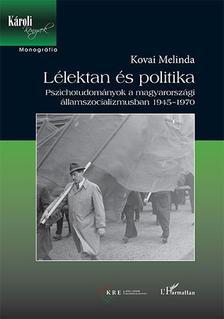 Kovai Melinda - Lélektan és politika - Pszichotudományok a magyarországi államszocializmusban 1945-1970