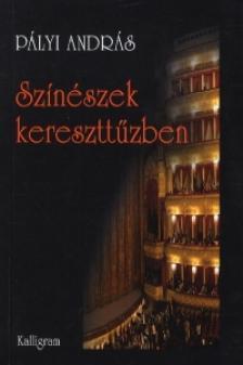 Pályi András - Színészek kereszttűzben