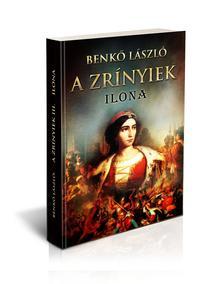 Benkő László - A Zrínyiek III. - ILONA