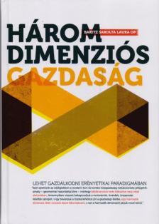 Baritz Sarolta Laura OP - Háromdimenziós gazdaság - Lehet-e gazdálkodni erényetikai paradigmában?