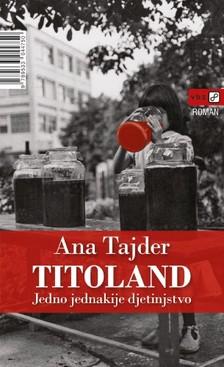 Tajder Ana - Titoland: Jedno jednakije djetinjstvo [eKönyv: epub, mobi]