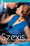 McMahon Emma Goldrick; Heather MacAllister; Barbara - Szexis bébiszitterek - 3 történet 1 kötetben - Férjnek való; Rend a lelke; Szőke veszedelem [eKönyv: epub, mobi]<!--span style='font-size:10px;'>(G)</span-->
