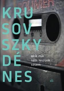 Krusovszky Dénes - Akik már nem leszünk sosem [eKönyv: epub, mobi]