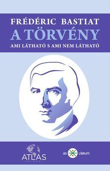 Frédéric Bastiat - A törvény - Ami látható s ami nem látható