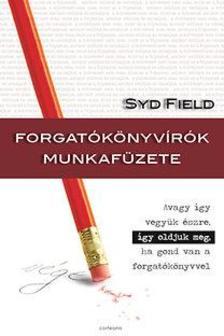 Syd Field - Forgatókönyvírók munkafüzete