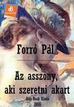 Forró Pál - Az asszony,  aki szeretni akart [eKönyv: epub,  mobi]