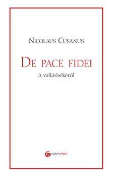 Nicolaus Cusanus - De Pace Fidei - A vallásbékéről