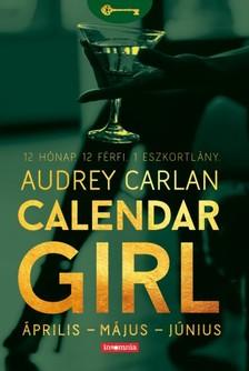 Audrey Carlan - Calendar Girl - Április - Május - Június - 12 Hónap. 12 Férfi. 1 Eszkortlány. [eKönyv: epub, mobi]