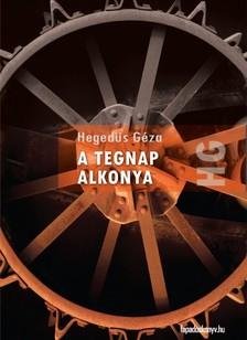 Hegedűs Géza - A tegnap alkonya [eKönyv: epub, mobi]
