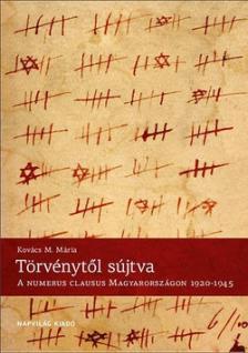 Kovács M. Mária - Törvénytől sújtva. A numerus clausus Magyarországon, 1920-1945