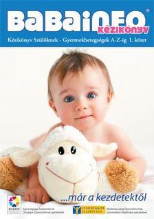 Ratkó Tünde - Babainfo - KézikönyvKézikönyv Szülőknek- Gyermekbetegségek A-Z-ig. I. Kötet.