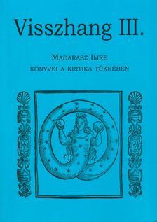 Szerk.: Karczag Ákos - Visszhang III. Madarász Imre könyvei a kritika tükrében