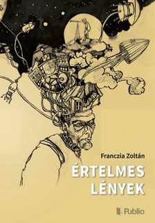 Zoltán Franczia - Értelmes lények [eKönyv: epub, mobi]