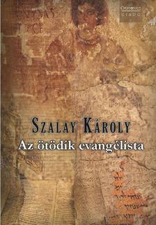 SZALAY KÁROLY - Az ötödik evangélista