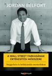 Jordan Belfort - A Wall Street farkasának értékesítési módszere - Meggyőzés és befolyásolás mesterfokon [eKönyv: epub, mobi]<!--span style='font-size:10px;'>(G)</span-->