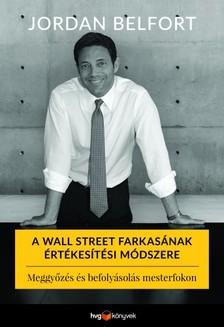 Jordan Belfort - A Wall Street farkasának értékesítési módszere - Meggyőzés és befolyásolás mesterfokon [eKönyv: epub, mobi]