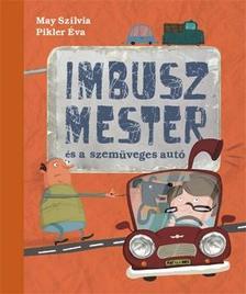 May Szilvia - Pikler Éva - Imbusz mester és a szemüveges autó