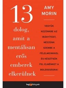 Morin, Amy - 13 dolog, amit a mentálisan erős emberek elkerülnek [eKönyv: epub, mobi]