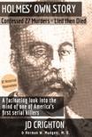 JD Crighton Herman W. Mudgett MD, - Holmes' Own Story - Confessed 27 Murders - Lied Then Died [eKönyv: epub,  mobi]