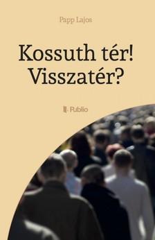 Papp Lajos - Kossuth tér! Visszatér? [eKönyv: epub, mobi]