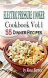 Barnes Rosa - Electric Pressure Cooker Cookbook - Vol.1 55 Electric Pressure Cooker Dinner Recipes [eKönyv: epub,  mobi]