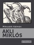 MIKSZÁTH KÁLMÁN - Akli Miklós [eKönyv: epub, mobi]<!--span style='font-size:10px;'>(G)</span-->