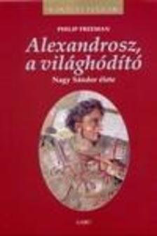 FREEMAN, PHILIP - Alexandrosz, a világhódító