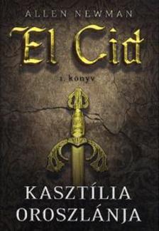 NEWMAN, ALLEN - Kasztília oroszlánja - El Cid 1. könyv