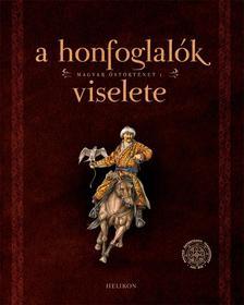 Sudár Balázs - Petkes Zsolt - A honfoglalók viselete - Magyar őstörténet 1.