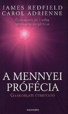 JAMES REDFIELD; CAROL ADRIENNE - A mennyei prófécia - Gyakorlati útmutató