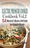 Barnes Rosa - Electric Pressure Cooker Cookbook - Vol. 2 54 Electric Pressure Cooker Recipes (Breakfast,  Brunch,  Appetizers And Desserts) [eKönyv: epub,  mobi]