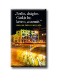 . - BERLIN, DRÁGÁM. CSUKJA BE, KÉREM, A SZEMÉT.