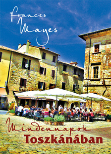Frances Mayes - Mindennapok Toszkánában  [eKönyv: epub, mobi]