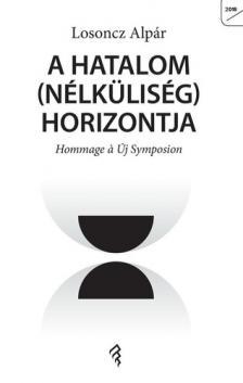 Losoncz Alpár - A HATALOM (NÉLKÜLISÉG) HORIZONTJA