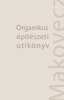 Makovecz Imre - Organikus építészeti útikönyv [eKönyv: epub, mobi]