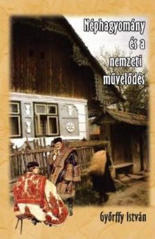 Györffy István - Néphagyomány és a nemzeti művelődés