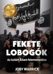 Joby Warrick - Fekete lobogók - Az Iszlám Állam felemelkedése [eKönyv: epub, mobi]<!--span style='font-size:10px;'>(G)</span-->