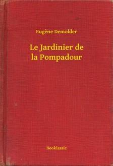 Demolder Eugene - Le Jardinier de la Pompadour [eKönyv: epub, mobi]
