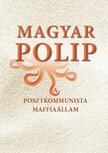 Bálint (Szerk.) Magyar - Magyar polip - A posztkommunista maffiaállam [eKönyv: epub, mobi]