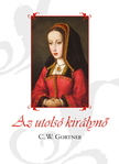 C. W. Gortner - Az utolsó királynő  [eKönyv: epub, mobi]<!--span style='font-size:10px;'>(G)</span-->