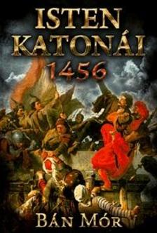 BÁN MÓR - Isten katonái - 1456