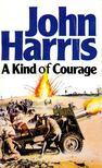 Harris, John - A Kind of Courage [antikvár]