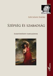 Szécsényi Endre - Szépség és szabadság - Eszmetörténeti tanulmányok