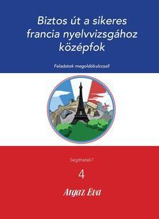 Argaz Éva - Biztos út a sikeres francia nyelvvizsgához