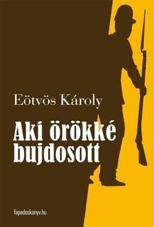 Eötvös Károly - Aki örökké bujdosott [eKönyv: epub, mobi]