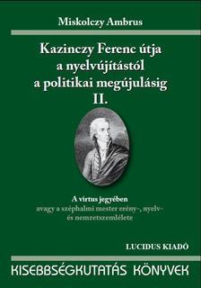 Miskolczy Ambrus - KAZINCZY FERENC ÚTJA A NYELVÚJÍTÁSTÓL A POLITIKAI MEGÚJ. I.