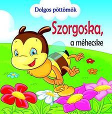 - Dolgos pöttömök - Szorgoska, a méhecske
